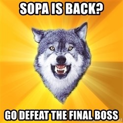 Courage Wolf - SOPA IS BACK? GO DEFEAT THE FINAL BOSS