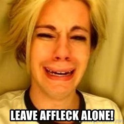 You Leave Jack Burton Alone -  leave affleck alone!