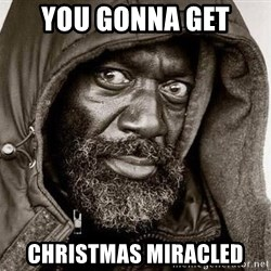 You Gonna Get Raped - you gonna get christmas miracled