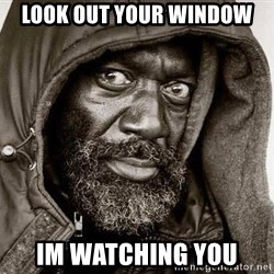You Gonna Get Raped - look out your window im watching you