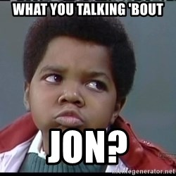 Arnold Different strokes - WHAT YOU TALKING 'BOUT JON?