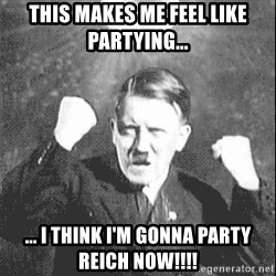 Disco Hitler - This makes me feel like partying... ... I think I'm gonna party REICH NOW!!!!
