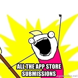 X ALL THE THINGS -  all the app store submissions