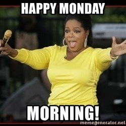 Overly-Excited Oprah!!!  - Happy monday Morning!