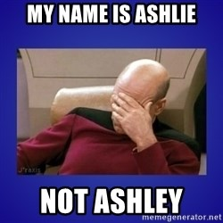 Picard facepalm  - My name is Ashlie Not Ashley