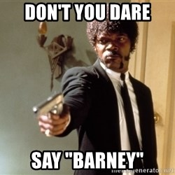 "Samuel L Jackson - don't you dare say ""barney"""