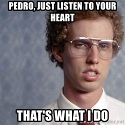 Napoleon Dynamite - Pedro, just listen to your heart That's what I do