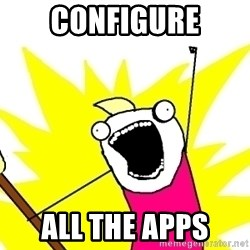 X ALL THE THINGS - configure ALL the apps