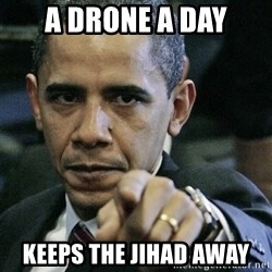 Pissed off Obama - A drone a day Keeps the Jihad away