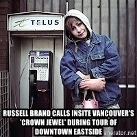 ZOE GREAVES TIMMINS ONTARIO -  Russell Brand calls Insite Vancouver's 'crown jewel' during tour of Downtown Eastside