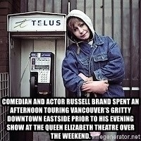 ZOE GREAVES TIMMINS ONTARIO -  Comedian and actor Russell Brand spent an afternoon touring Vancouver's gritty Downtown Eastside prior to his evening show at the Queen Elizabeth Theatre over the weekend.