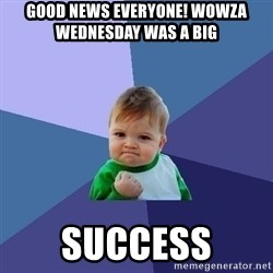 Success Kid - good news everyone! wowza wednesday was a big  success