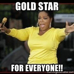 Overly-Excited Oprah!!!  - Gold Star For everyone!!