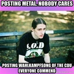 First World Metal Problems - Posting metal. Nobody cares posting wahlkampfsong of the cdu everyone commend