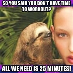 Perverted Whispering Sloth  - So you said you don't have time to workout? All we need is 25 minutes!