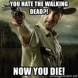 Walking Dead: Rick Grimes - YOU HATE THE WALKING DEAD?! NOW YOU DIE!