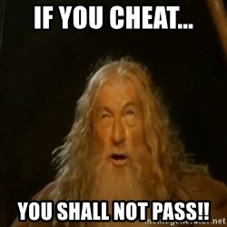 Gandalf You Shall Not Pass - If you Cheat... You shall not pass!!