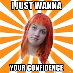 Hayley Williams - I just wanna  Your confidence
