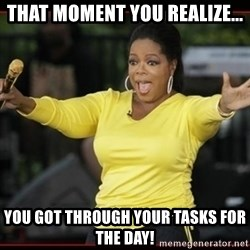 Overly-Excited Oprah!!!  - That moment you realize... You got through your tasks for the day!