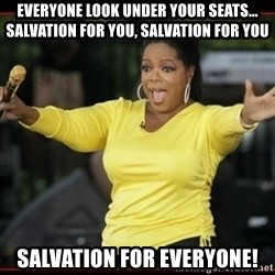 Overly-Excited Oprah!!!  - Everyone look under your seats... Salvation for you, salvation for you Salvation for everyone!