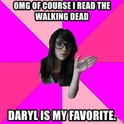 Idiot Nerd Girl - OMG Of course I read The Walking Dead Daryl is my favorite.
