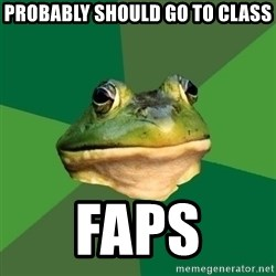 Foul Bachelor Frog - Probably should go to class Faps