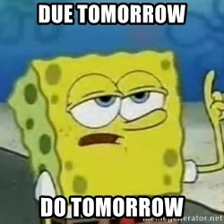 Tough Spongebob - Due Tomorrow Do Tomorrow