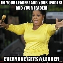 Overly-Excited Oprah!!!  - im your leader! and your leader! and your leader! EVERYONE GETS A LEADER