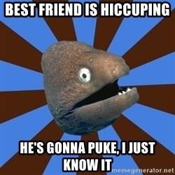 Emetophobic Eel - Best friend is hiccuping He's gonna puke, I just know it