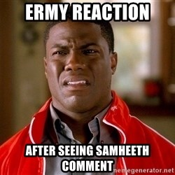 Kevin hart too - ermy reaction  after seeing samheeth comment