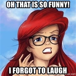 Hipster Ariel - oh that is so funny! I forgot to laugh
