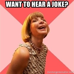 Amused Anna Wintour - Want to hear a joke?