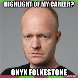 Max Branning - Highlight of my career? Onyx Folkestone