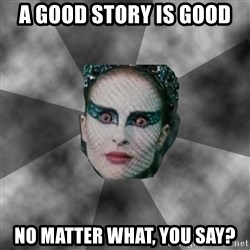 Black Swan Eyes - A good story is good No matter what, you say?