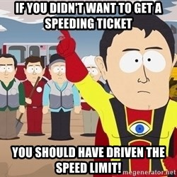 Captain Hindsight South Park - IF YOU DIDN'T WANT TO GET A SPEEDING TICKET YOU SHOULD HAVE DRIVEN THE SPEED LIMIT!