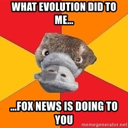 Psychology Student Platypus - What Evolution did to me... ...Fox news is doing to you