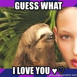 Perverted Whispering Sloth  - Guess what I LOVE YOU ♥♡