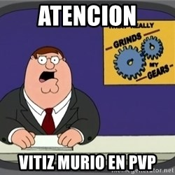 What really grinds my gears - ATENCION VITIZ MURIO EN PVP