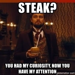 you had my curiosity dicaprio - Steak? You had my curiosity, now you have my attention