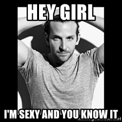 Bradley cooper need sexy help - Hey girl i'm sexy and you know it