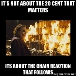 Joker's Message - IT'S NOT ABOUT THE 20 CENT THAT MATTERS ITS ABOUT THE CHAIN REACTION THAT FOLLOWS