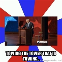 Invisible Obama -  TOWING THE TOWER THAT IS TOWING..