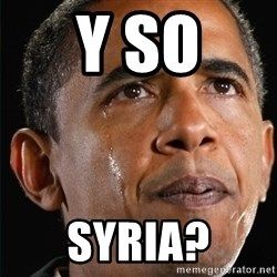 Obama Crying - Y SO SYRIA?
