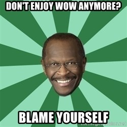 Herman Cain - Don't enjoy WoW anymore? blame yourself