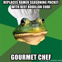 Foul Bachelor Frog - replaces ramen seasoning packet with beef bouillon cube gourmet chef