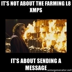 Joker's Message - it's not about the farming L8 xmps it's about sending a message