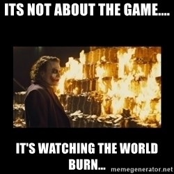 Joker's Message - Its Not About the Game.... It's Watching the World Burn...