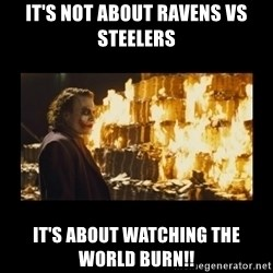 Joker's Message - It's Not about Ravens vs Steelers It's about watching the World Burn!!