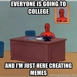 Spiderman Desk - Everyone is going to college And I'm just here creating memes