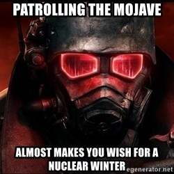 Fallout  - Patrolling the mojave Almost makes you wish for a nuclear winter